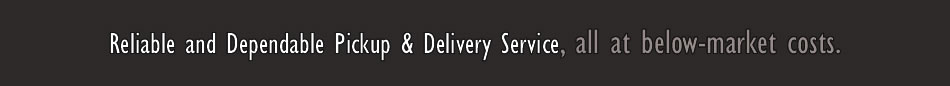 Reliable & Dependable Delivery Service, all at below-market costs.